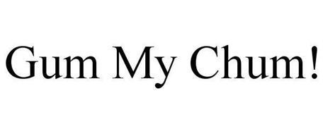GUM MY CHUM!