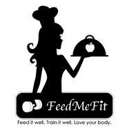 FEEDMEFIT FEED IT WELL, TRAIN IT WELL, LOVE YOUR BODY.