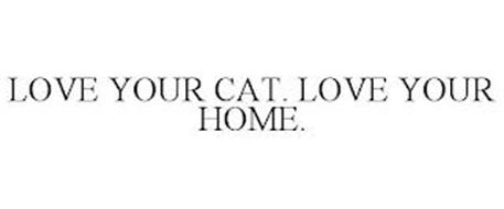 LOVE YOUR CAT. LOVE YOUR HOME.