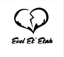 EVOL ET' ETAH