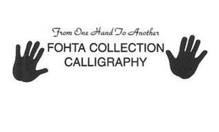 FROM ONE HAND TO ANOTHER FOHTA COLLECTION CALLIGRAPHY