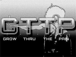 G.T.T.P GROW THRU THE PAIN