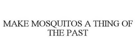 MAKE MOSQUITOS A THING OF THE PAST
