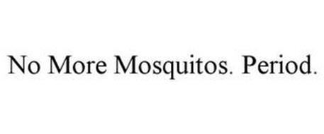 NO MORE MOSQUITOS. PERIOD.