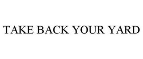 TAKE BACK YOUR YARD