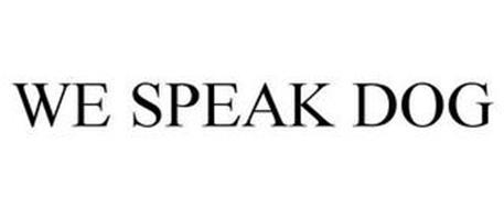 WE SPEAK DOG