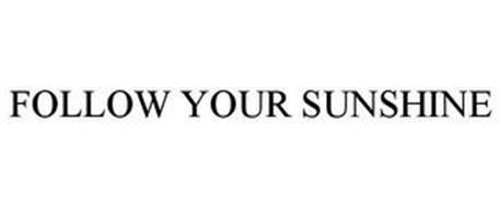 FOLLOW YOUR SUNSHINE