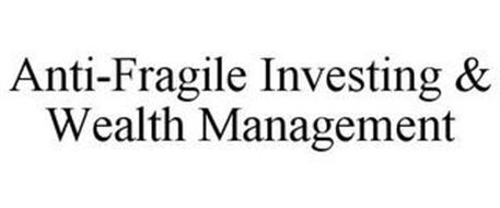 ANTI-FRAGILE INVESTING & WEALTH MANAGEMENT