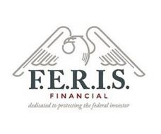 F.E.R.I.S. FINANCIAL DEDICATED TO PROTECTING THE FEDERAL INVESTOR