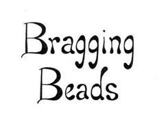 BRAGGING BEADS