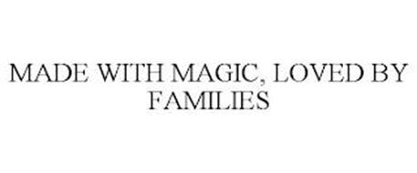 MADE WITH MAGIC, LOVED BY FAMILIES