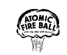 ATOMIC FIRE BALL WITH THE RED HOT FLAVOR!