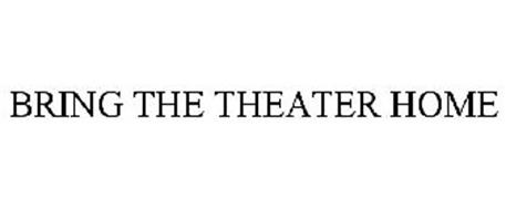 BRING THE THEATER HOME