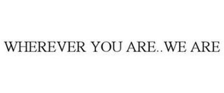 WHEREVER YOU ARE..WE ARE