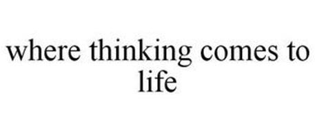 WHERE THINKING COMES TO LIFE
