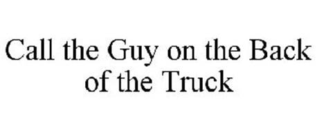 CALL THE GUY ON THE BACK OF THE TRUCK