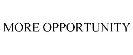 MORE OPPORTUNITY