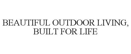 BEAUTIFUL OUTDOOR LIVING, BUILT FOR LIFE