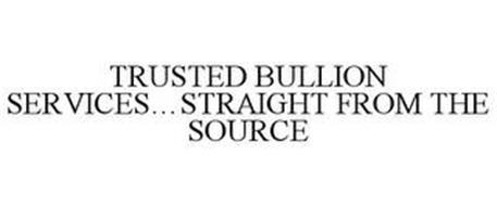 TRUSTED BULLION SERVICES...STRAIGHT FROM THE SOURCE