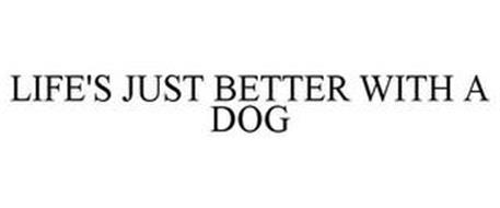 LIFE'S JUST BETTER WITH A DOG
