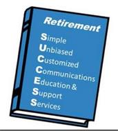 RETIREMENT SIMPLE UNBIASED CUSTOMIZED COMMUNICATIONS EDUCATION & SUPPORT SERVICES