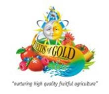 """FIELDS OF GOLD """"NURTURING HIGH QUALITY FRUITFUL AGRICULTURE"""""""
