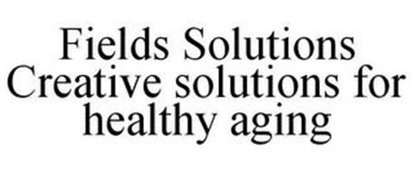 FIELDS SOLUTIONS CREATIVE SOLUTIONS FORHEALTHY AGING