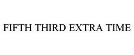 FIFTH THIRD EXTRA TIME