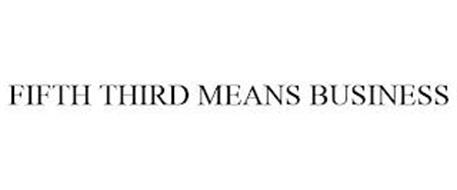 FIFTH THIRD MEANS BUSINESS