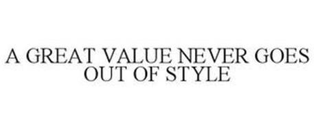 A GREAT VALUE NEVER GOES OUT OF STYLE