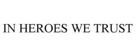 IN HEROES WE TRUST