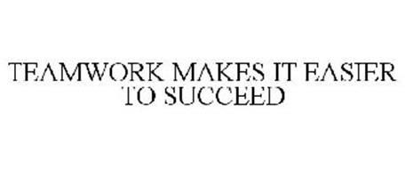 TEAMWORK MAKES IT EASIER TO SUCCEED