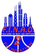 F.I.N.A.O. FAILURE IS NOT AN OPTION 2 FOUNDATION