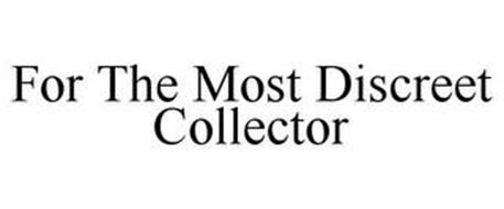 FOR THE MOST DISCREET COLLECTOR