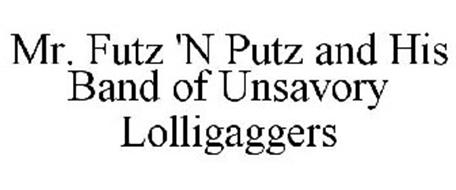 MR. FUTZ 'N PUTZ AND HIS BAND OF UNSAVORY LOLLIGAGGERS