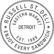 RUSSELL ST. DELI ENJOY EVERY SANDWICH EASTERN MARKET DETROIT EST. 1989