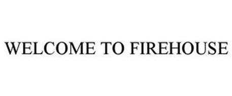 WELCOME TO FIREHOUSE