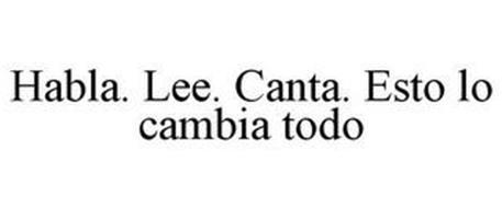 HABLA. LEE. CANTA. ESTO LO CAMBIA TODO