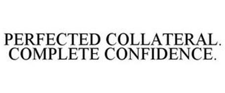 PERFECTED COLLATERAL. COMPLETE CONFIDENCE.