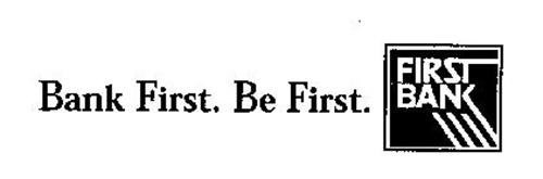 BANK FIRST. BE FIRST. FIRST BANK