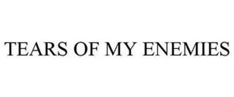 TEARS OF MY ENEMIES