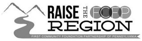 RAISE THE REGION FCFP FIRST COMMUNITY FOUNDATION PARTNERSHIP OF PENNSYLVANIA
