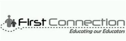 FIRST CONNECTION EDUCATING OUR EDUCATORS