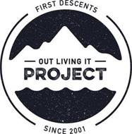 FIRST DESCENTS OUT LIVING IT PROJECT AND SINCE 2001