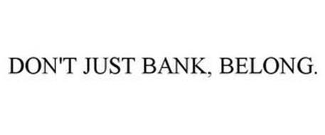 DON'T JUST BANK, BELONG.