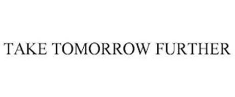 TAKE TOMORROW FURTHER