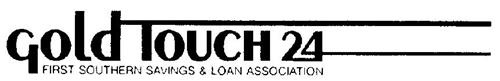 GOLD TOUCH 24 FIRST SOUTHERN SAVINGS & LOAN ASSOCIATION