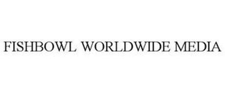 FISHBOWL WORLDWIDE MEDIA