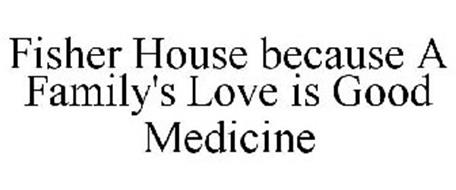 FISHER HOUSE BECAUSE A FAMILY'S LOVE IS GOOD MEDICINE