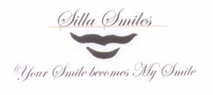 SILLA SMILES YOUR SMILE BECOMES MY SMILE